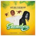 Lazzy Bee Ft. Destiny Boy – Shemilore