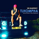 Vee Mampeezy – Tlhompha (Audio/Video)