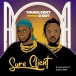 Young Cent Ft. Qdot – Sure Client