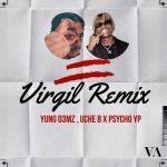 Yung D3mz – Virgil (Remix) Ft. PsychoYP, Uche B