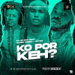 DJ OP Dot Ft. Aloba Fresh & Jhybo – Ko Por Keh