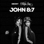 Ebony x Wendy Shay – John 8:7 (Prod. by MOG)