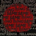 TNT Kenya – Same Thing Ft. Tellaman