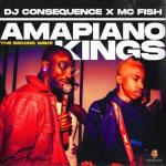 [Mixtape] DJ Consequence, MC Fish – Amapiano Kings The Second Wave Mix