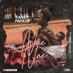Fanzy Papaya – Nne Nne [Audio / Video]