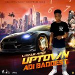 Likkle Addi – Uptown Adi Baddest
