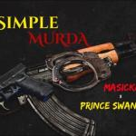 Masicka – Simple Murda Ft. Prince Swanny