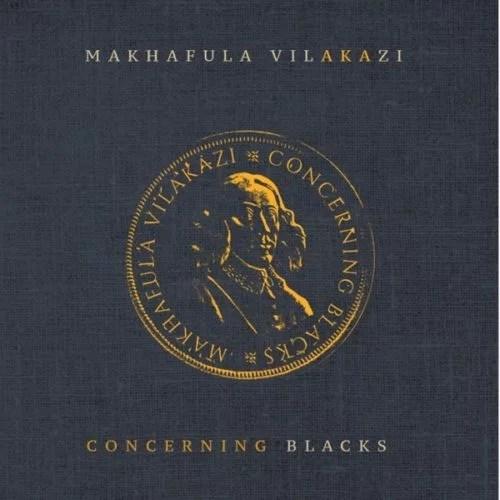 [EP] Makhafula Vilakazi - Concerning Blacks