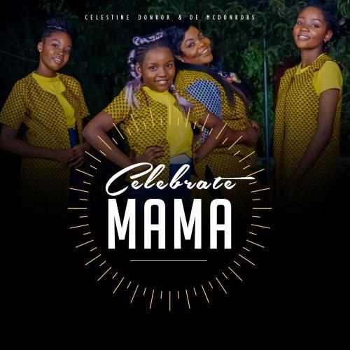 Celestine Donkor - Celebrate Mama Ft. De McDonkors