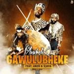 MusiholiQ – Gawulubheke Ft. Anzo, Sjava