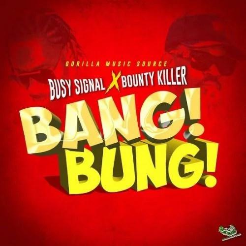 Busy Signal - Bang Bung Ft. Bounty Killer