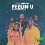 Gigi Lamayne – Feelin U Ft. Mi Casa, Blxckie