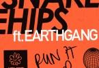 Snakehips Ft. Earthgang - Run It Up
