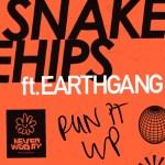 Snakehips Ft. Earthgang – Run It Up