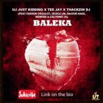 ThackzinDJ, UJ Just Kidding, Tee Jay – Baleka Ft. Caltonic SA, Nomtee, Chosen Vocalist, Jessica LM