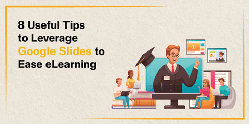 8 Tips to Use Google Slides in eLearning