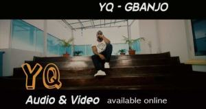 YQ – Gbanjo [ViDeo]