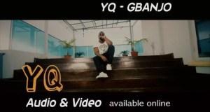 YQ – Gbanjo [ViDeo]