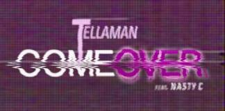 Tellaman ft Nasty C Come Over