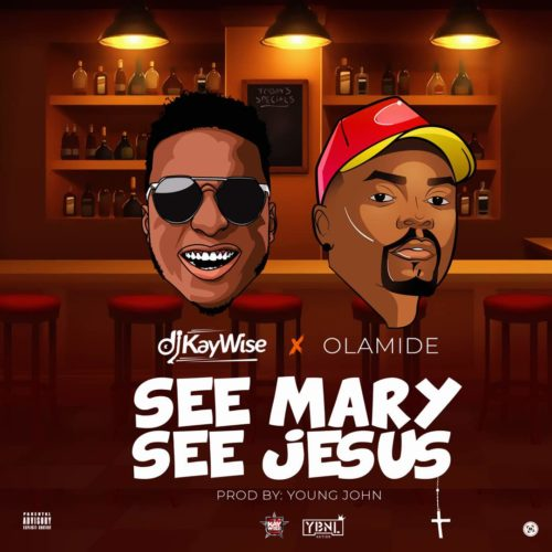 DOWNLOAD MP3: DJ Kaywise ft. Olamide – See Mary See Jesus