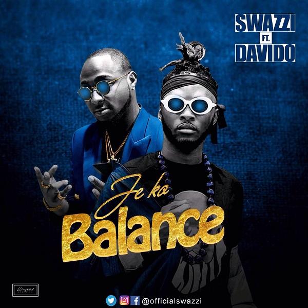 """Swazzi ft. Davido – """"Je Ko Balance"""""""