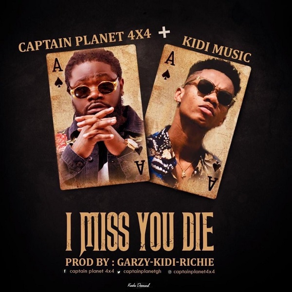 Download mp3 Captain Planet I Miss You Die ft Kidi mp3 download
