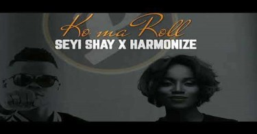 Download mp3 Seyi Shay ft Harmonize Ko Ma Roll mp3 download