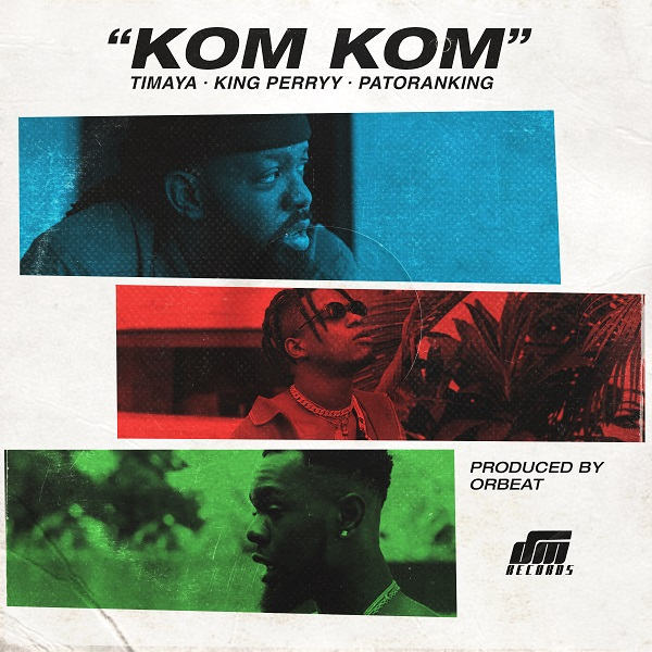 DOWNLOAD MP3: Timaya – Kom Kom ft. Patoranking, King Perryy