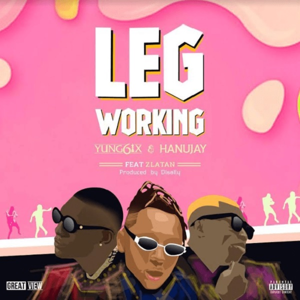 "Yung6ix & Hanu Jay – ""Leg Working"" ft. Zlatan"