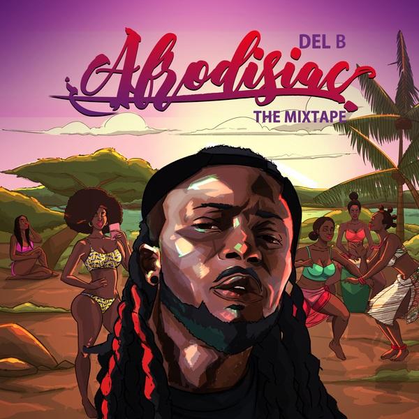 Del B Afrodisiac (The Mixtape)