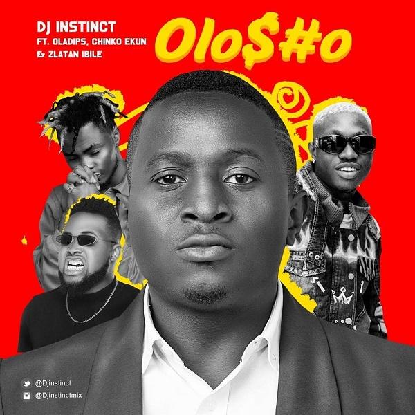 DJ Instinct – Olosho Ft. OlaDips, Chinko Ekun, Zlatan