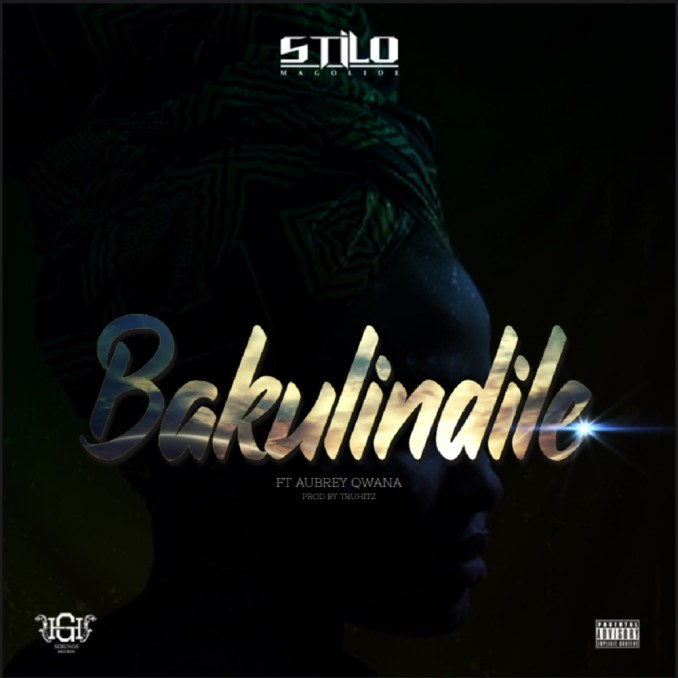 Stilo Magolide Bakulindile - Stilo Magolide – Bakulindile ft. Aubrey Qwana