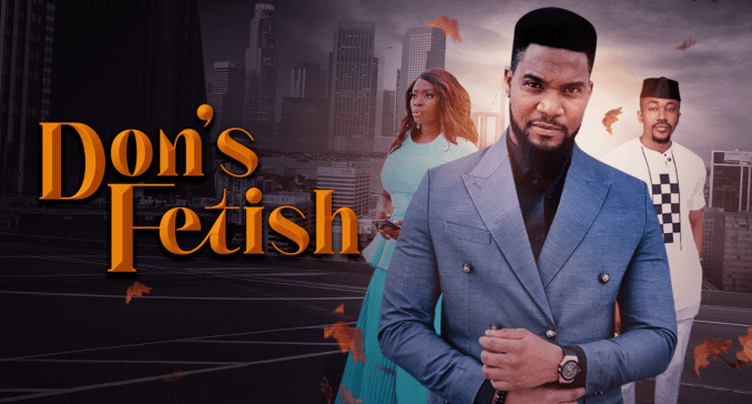 Don's Fetish – Nollywood Movie