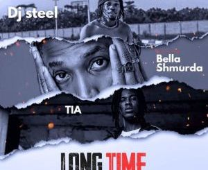 DJ Steel ft. Bella Shmurda , TIA – Long Time