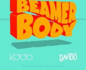 Kiddo ft. Davido – Beamer Body
