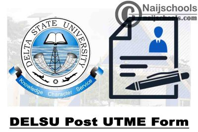 Delta State University (DELSU) Post UTME Form for 2021/2022 Academic Session | APPLY NOW