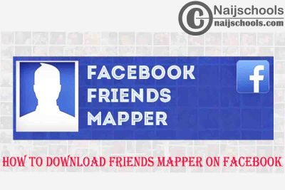 How to Download Friends Mapper Chrome Extension & Android APK for Use on Facebook