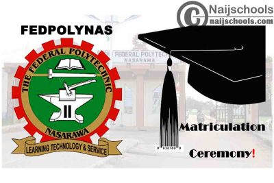 Federal Polytechnic Nasarawa (FEDPOLYNAS) Matriculation Ceremony Schedule for 2020/2021 Academic Session | CHECK NOW