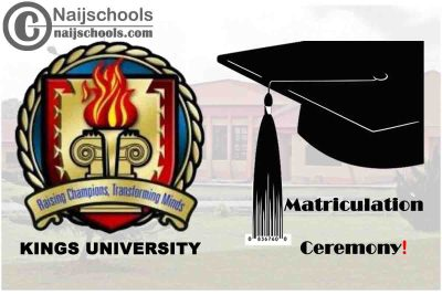 Kings University 6th Matriculation Ceremony Schedule for Newly Admitted Students   CHECK NOW
