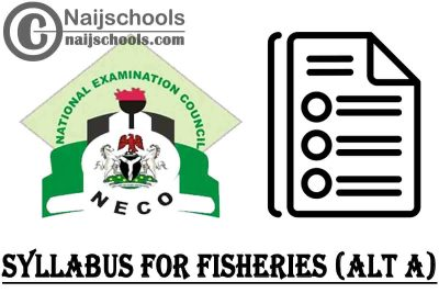 NECO Syllabus for Fisheries (ALT A) 2020/2021 SSCE & GCE | DOWNLOAD & CHECK NOW