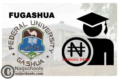 Federal University Gashua (FUGASHUA) School Fees Schedule for 2020/2021 Academic Session   CHECK NOW