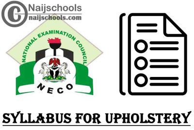 NECO Syllabus for Upholstery 2020/2021 SSCE & GCE | DOWNLOAD & CHECK NOW