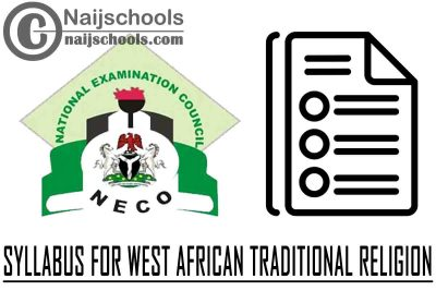 NECO Syllabus for West African Traditional Religion 2020/2021 SSCE & GCE | DOWNLOAD & CHECK NOW