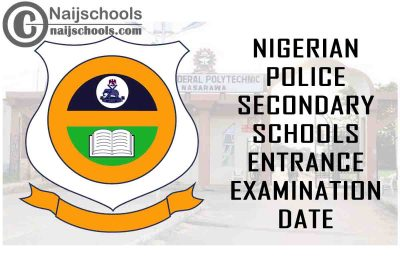 Nigerian Police Secondary Schools Entrance Examination Date for 2021/2022 Academic Session   CHECK NOW