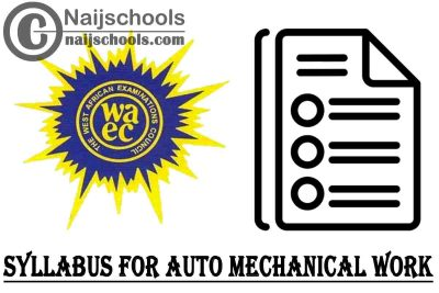 WAEC Syllabus for Auto Mechanical Work 2020/2021 SSCE & GCE | DOWNLOAD & CHECK NOW