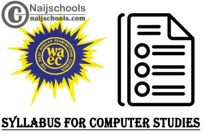 WAEC Syllabus for Computer Studies 2020/2021 SSCE & GCE   DOWNLOAD & CHECK NOW
