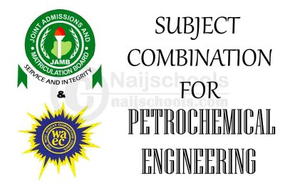 JAMB and WAEC (O'Level) Subject Combination for Petrochemical Engineering