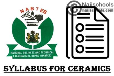 NABTEB Syllabus for Ceramics 2020/2021 SSCE & GCE   DOWNLOAD & CHECK NOW