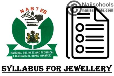 NABTEB Syllabus for Jewellery 2020/2021 SSCE & GCE   DOWNLOAD & CHECK NOW