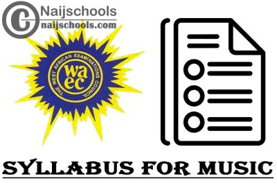 WAEC Syllabus for Music 2020/2021 SSCE & GCE   DOWNLOAD & CHECK NOW